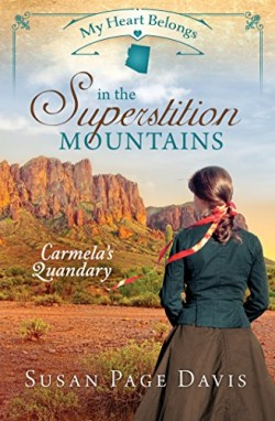 My Heart Belongs in the Superstition Mountains: Carmela's Quandary by Susan Page Davis