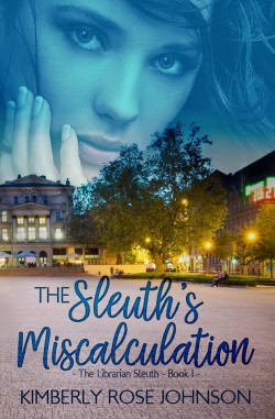 The Sleuth's Miscalculation by Kimberly Rose Johnson  ACFW Christian Fiction June 2018 Cathe Swanson